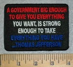 A Government Big Enough To Give You Everything - You Want, Is Strong Enough To Take Everything You Have - Thomas Jefferson - Embroidery Patch