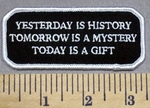 832 S - Yesterday Is History - Tomorrow Is A Mystery - Today Is A Gift - Embroidery Patch