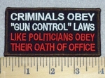 "Criminals Obey ""Gun Control"" Laws - Like Politicians Obey Their Oath Of Office - Embroidery Patch"