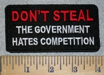 DON'T STEAL- The Government Hates Competition - Embroidery Patch