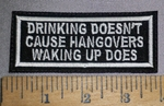 2298 L - Drinking Doesn't Cause Hangovers - Waking Up Does - Embroidery Patch