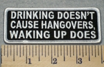 2298 G - Drinking Doesn't Cause Hangovers - Waking Up Does - Embroidery Patch