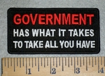 3162 W - GOVERNMENT - Has What It Takes To Take All You Have - Embroidery patch