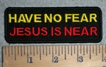 3358 W - Have No Fear - Jesus Is Near - Embroidery Patch