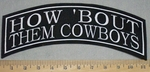 How 'Bout Them Cowboys - Top Rocker - Embroidery Patch- All Teams Available