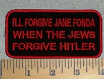 2773 W - I'll Forgive Jane Fonda When The Jews Forgive Hitler - Red - Embroidery Patch