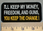 I'll Keep My Money, Freedom, And Guns, You Keep The Change! - Embroidery Patch