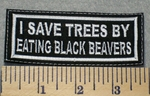 2293 L - I Save Trees By Eating Black Beavers - Embroidery Patch
