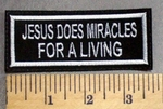 42 L - Jesus Does Miracles For A Living -  Embroidery Patch