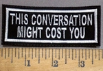2551 L - This Conversation Might Cost You  - Embroidery Patch