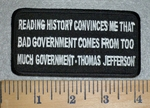 3157 W - Reading History Convinces Me That Bad Government Comes From Too Much Government - Thomas Jefferson - Embroidery Patch