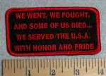 We Went, We Fought, And Some Of Us Died..We Served The U.S.A. With Honor And Pride - Red - Embroidery Patch