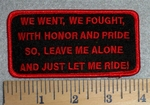 2814 W - We Went, We Fought, With Honor And Pride So...Leave Me Alone And Just Let Me Ride! - Red - Embroidery Patch