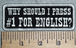 2973 W - Why Should I Press #1 For English? - Embroidery Patch