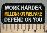 Work Harder Millions On Welfare Depend On You - Embroidery Patch