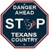 Stop Sign - DANGER AHEAD - Houston Texans - TEXANS COUNTRY