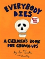 Everybody Dies Childrens Book For Grown Ups Hc pre-order