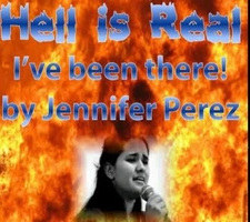 Hell is Real - I went there!  Jennifer Perez