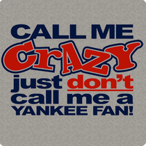 Call Me Crazy, Just Don't Call Me A Yankee Fan T-Shirt
