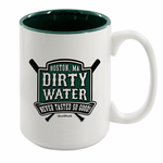Dirty Water Never Tasted So Good Coffee Mug