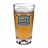 Dirty Water Never Tasted So Good (Pint Glass)