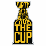 Dirty Water Tastes Better From The Cup Sticker