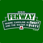 Fenway- Caroline Is Sweet &  Water Is Dirty T-Shirt / Sweatshirt