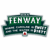 Fenway Sticker, Where the water is dirty & caroline is sweet