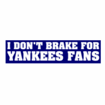I Don't Brake for Yankees Fans Bumper Sticker
