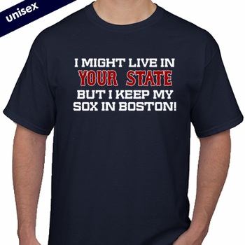 I Might Live In (FILL IN) But I Keep My Sox In Boston T-Shirt