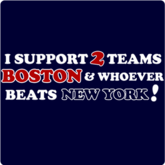 I Support 2 Teams Boston & Whoever Beats New York