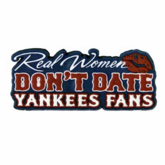 Real Women Don't Date Yankees Fans 3D Magnet