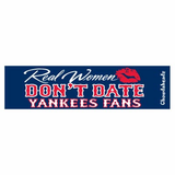 Real Women Don't Date Yankees Fans  Bumper Sticker
