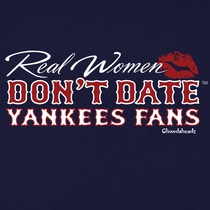 Real Women Don't Date Yankees Fans T-Shirt