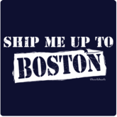 Ship Me Up To Boston T-Shirt / Sweatshirt