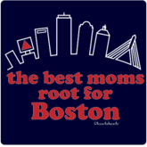 The Best Moms Root For Boston T-Shirt / Sweatshirt