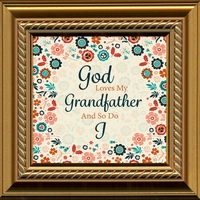 """God Loves My Grandfather and So Do I 5"""" x 5"""" With Easel"""