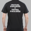 Initial Success or Total Failure Shirt