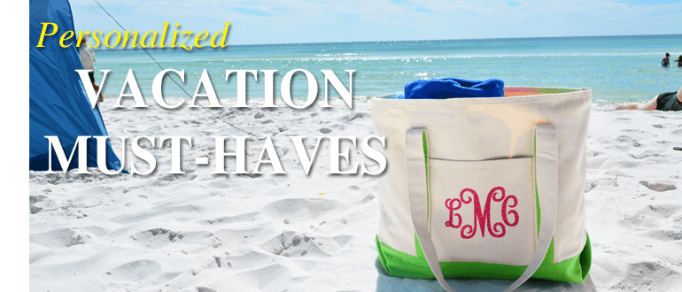 Personalized Vacation Must Haves
