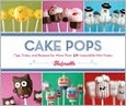 Cake Pops: Tips, Tricks, and Recipes for More Than 40 Irresistible Mini Treats (Books, new)