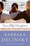 Not My Daughter by Barbara Delinsky (Hardcover) new