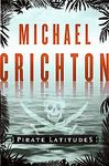 Pirate Lattitudes by Michael Crichton (Hardcover) new