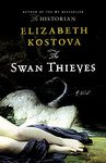 The Swan Thieves by Elizabeth Kostova (Hardcover) new