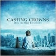 Until the Whole World Hears by Casting Crowns (Music CD) new