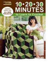 Leisure Arts 10-20-30 Minutes To Learn To Crochet #5285