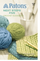 Patons Next Steps Five Crochet Guidebook