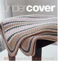Sixth & Springs Books Undercover 60 Afghans To Knit & Crochet