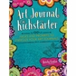 Art Journal Kickstarter: Pages and Prompts to Energize Your Art Journals