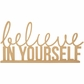 Beyond The Page MDF - Believe In Yourself Phrase