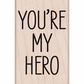 Hero Arts Mounted Rubber Stamp - You're My Hero